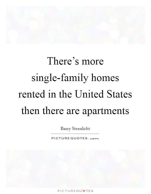 There's more single-family homes rented in the United States then there are apartments Picture Quote #1