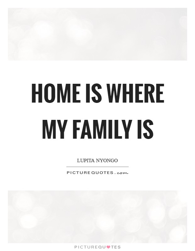 Home Is Where My Family Is Picture Quotes