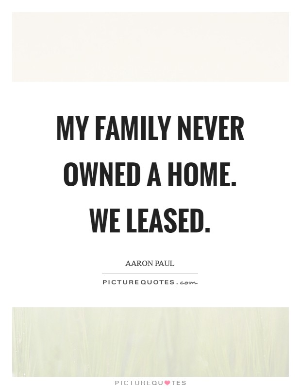 My family never owned a home. We leased Picture Quote #1