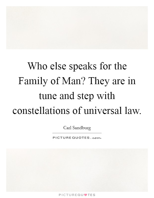 Who else speaks for the Family of Man? They are in tune and step with constellations of universal law Picture Quote #1