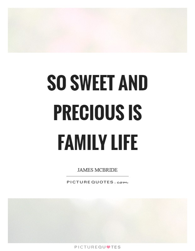 So sweet and precious is family life Picture Quote #1