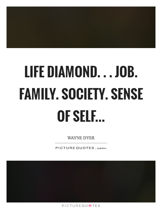 Life Diamond. . . Job. Family. Society. Sense of Self Picture Quote #1