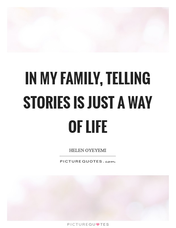 In my family, telling stories is just a way of life