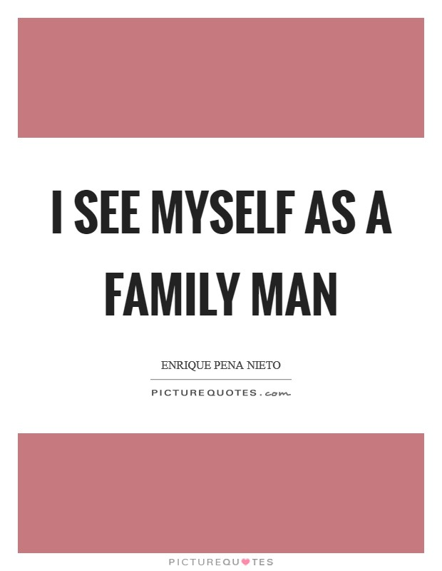 I see myself as a family man Picture Quote #1