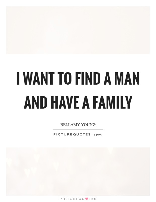 I want to find a man and have a family Picture Quote #1