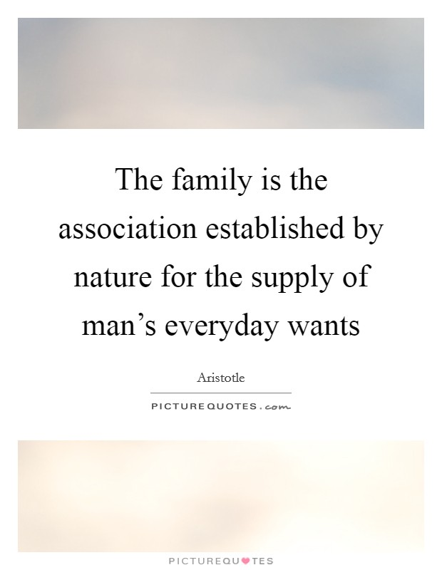 The family is the association established by nature for the supply of man's everyday wants Picture Quote #1