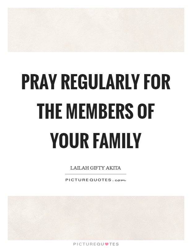 Pray regularly for the members of your family Picture Quote #1