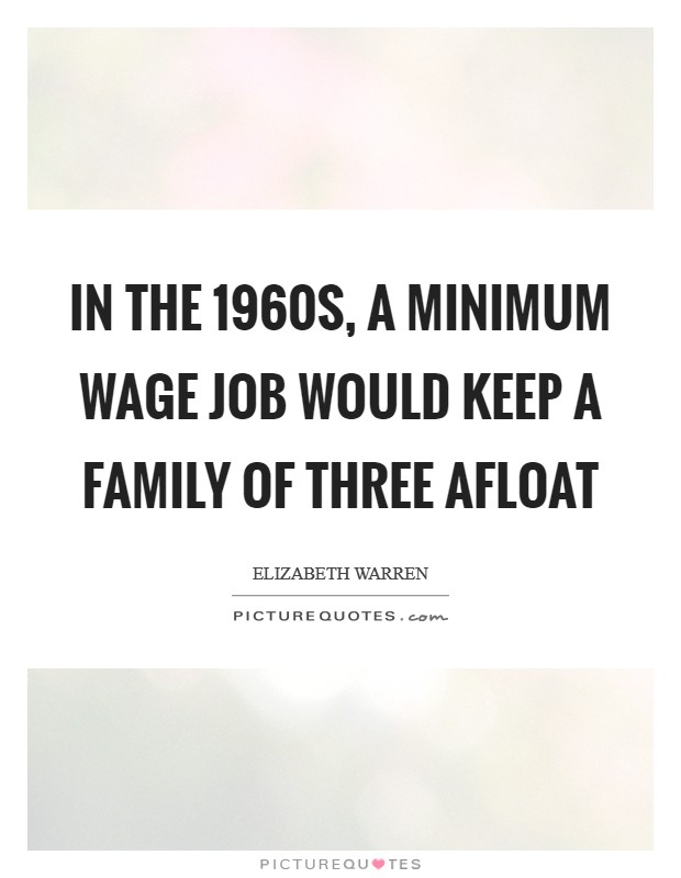 In the 1960s, a minimum wage job would keep a family of three afloat Picture Quote #1