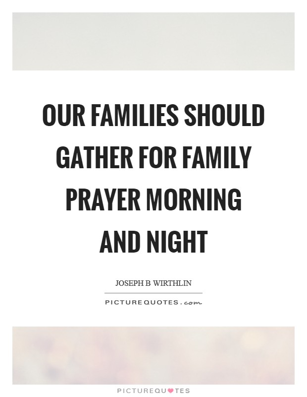 Our families should gather for family prayer morning and night Picture Quote #1