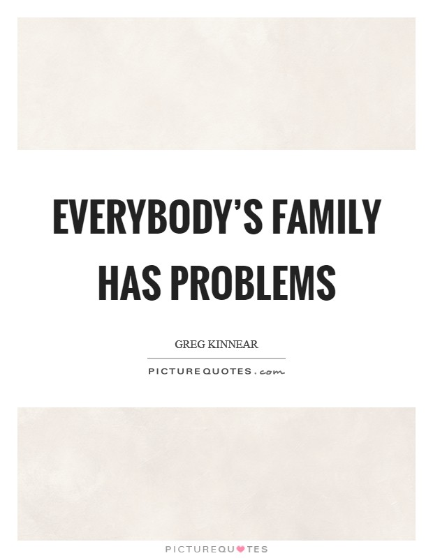 Everybody\'s family has problems   Picture Quotes