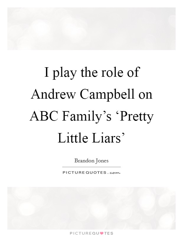 I play the role of Andrew Campbell on ABC Family's 'Pretty Little Liars' Picture Quote #1