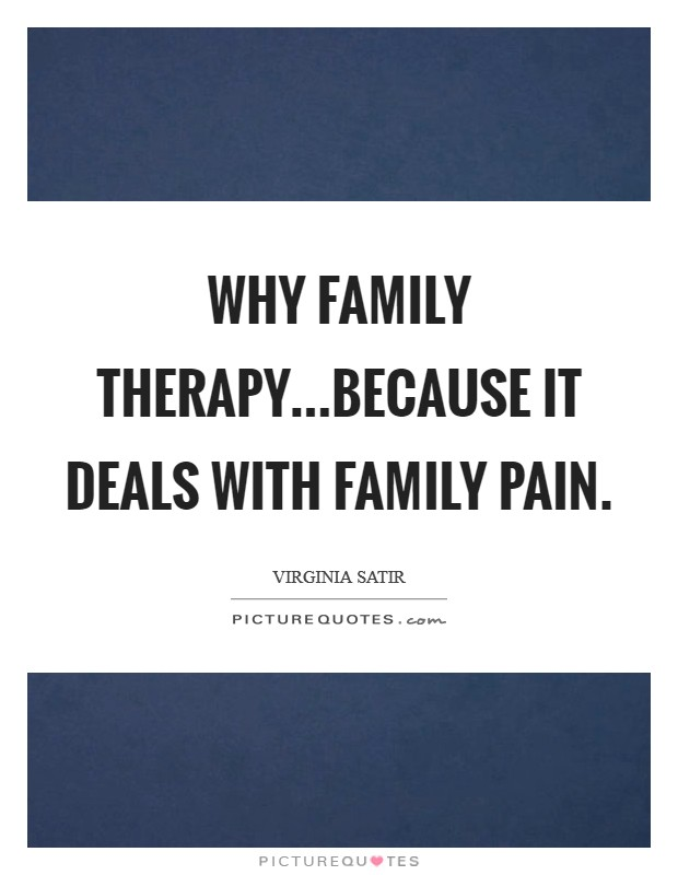 Why Family Therapy...because it deals with family pain. Picture Quote #1