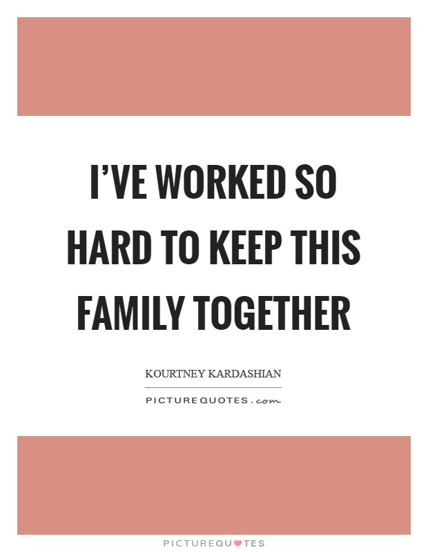 I've worked so hard to keep this family together Picture Quote #1