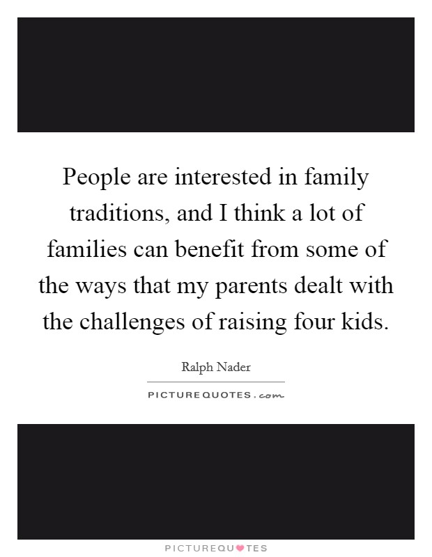 people are interested in family traditions and i think a lot of