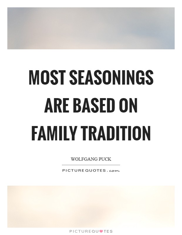 Most seasonings are based on family tradition Picture Quote #1