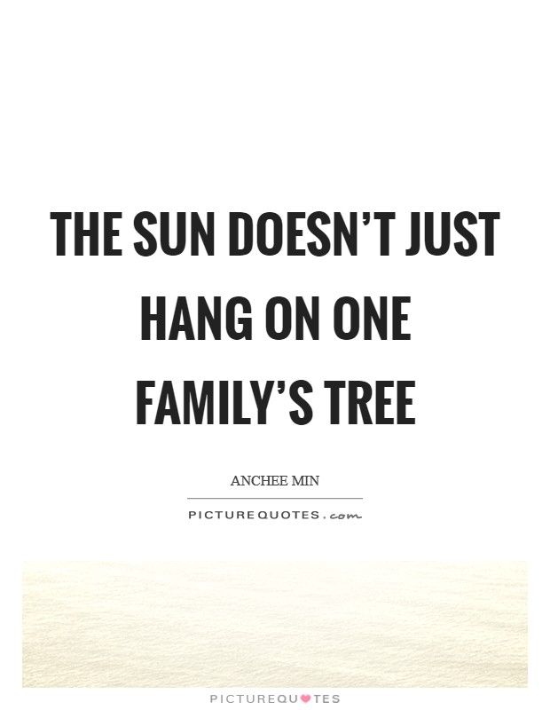 The sun doesn't just hang on one family's tree Picture Quote #1