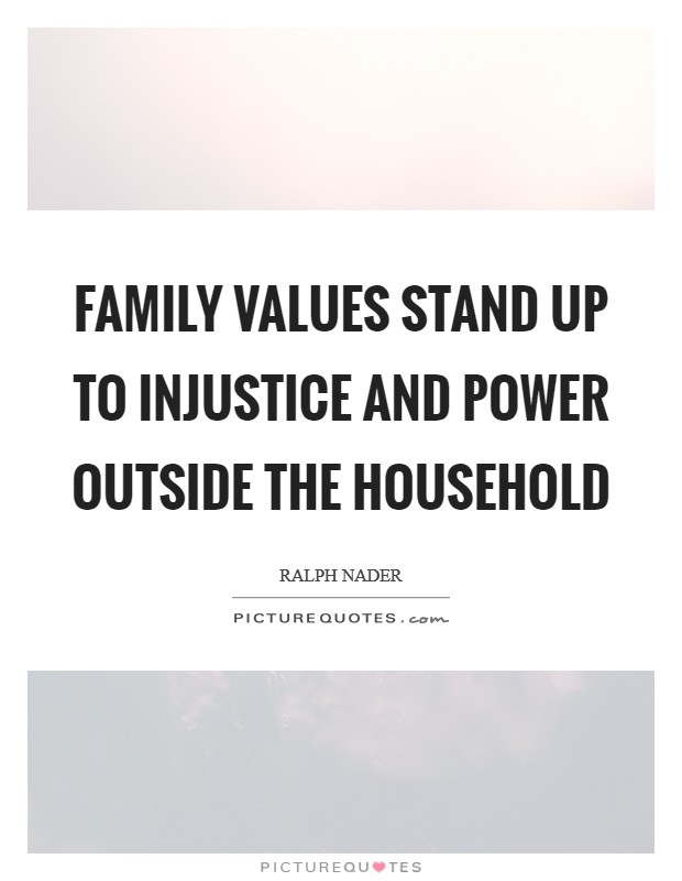 Family values stand up to injustice and power outside the household Picture Quote #1