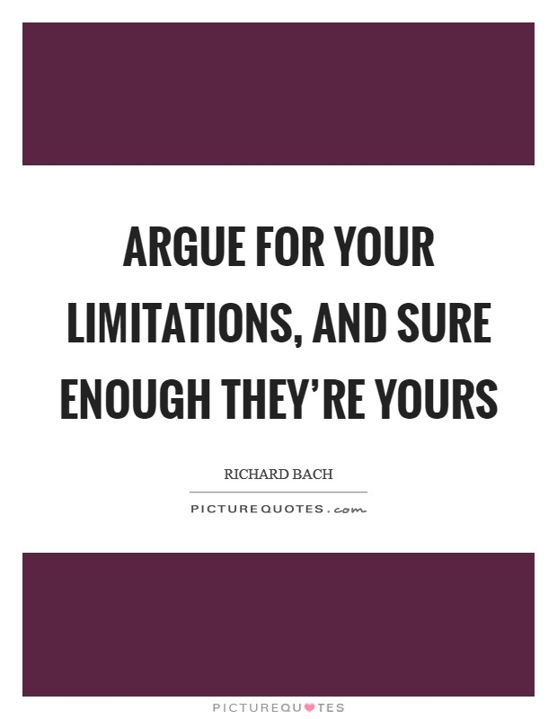 Argue for your limitations, and sure enough they're yours Picture Quote #1