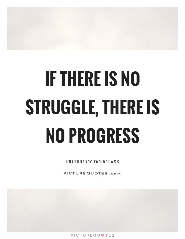 If there is no struggle, there is no progress Picture Quote #1