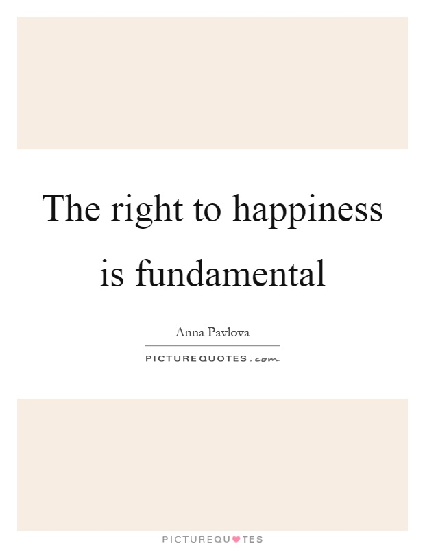 The right to happiness is fundamental Picture Quote #1