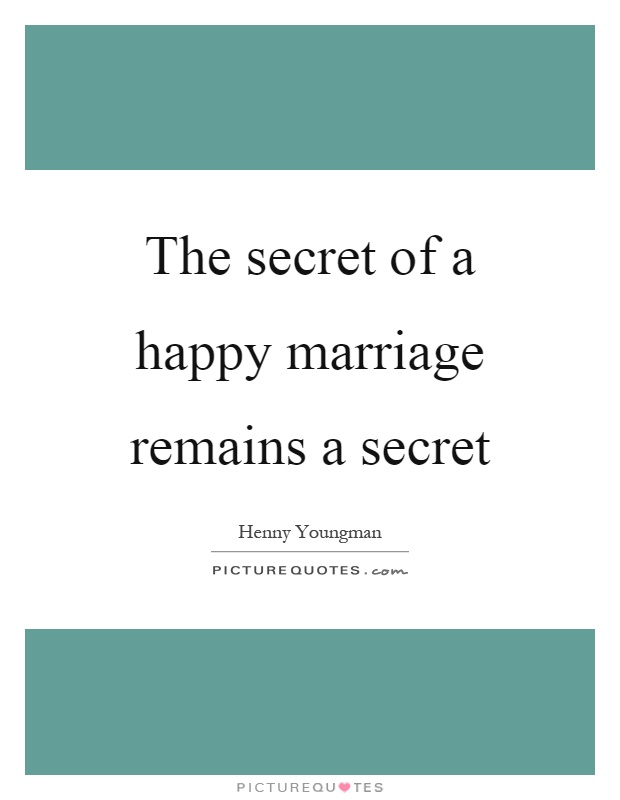 The secret of a happy marriage remains a secret Picture Quote #1