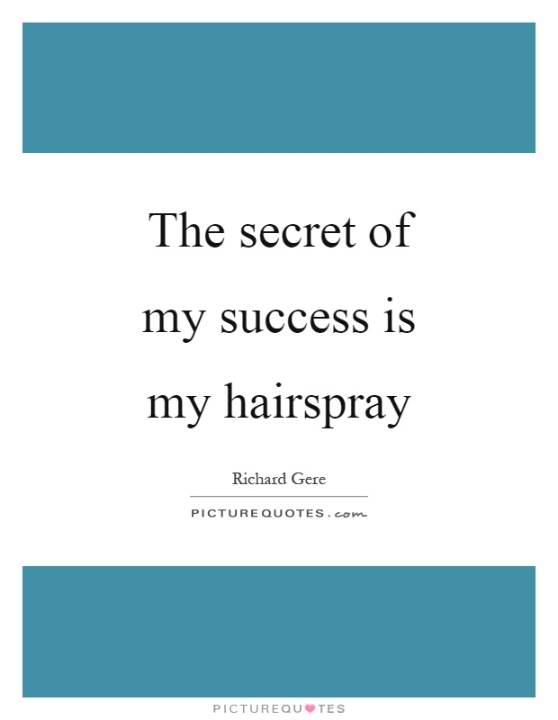 The secret of my success is my hairspray Picture Quote #1