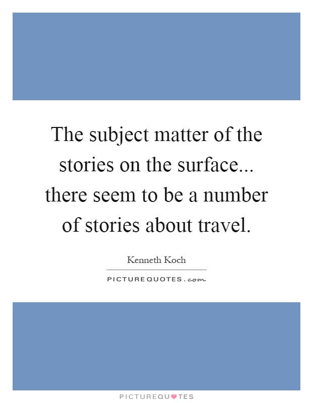 The subject matter of the stories on the surface... there seem to be a number of stories about travel Picture Quote #1