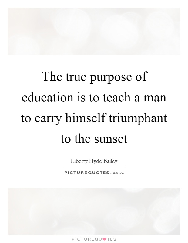 Purpose Of Education Quotes & Sayings | Purpose Of Education ...