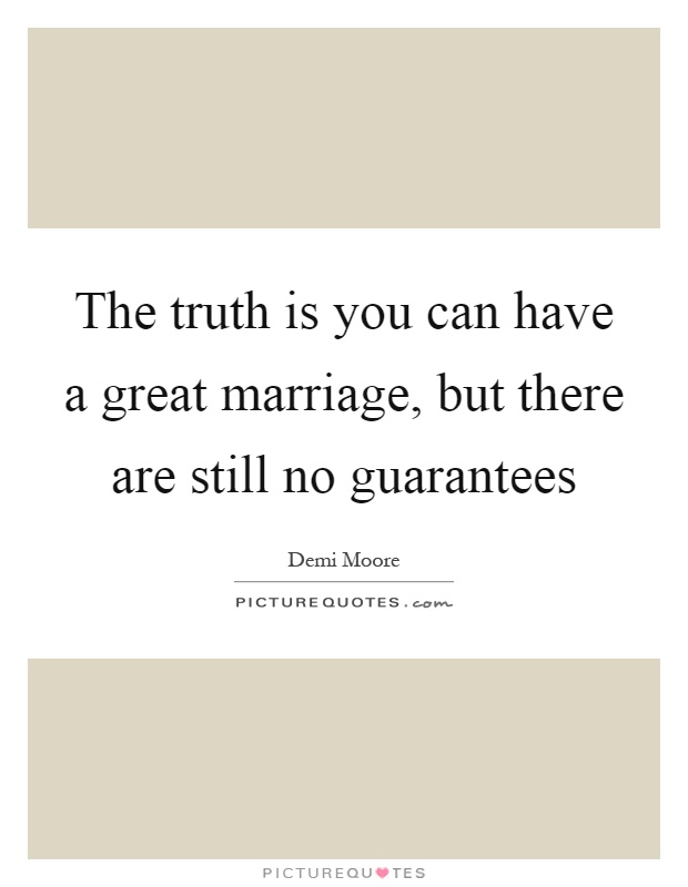 The truth is you can have a great marriage, but there are still no guarantees Picture Quote #1