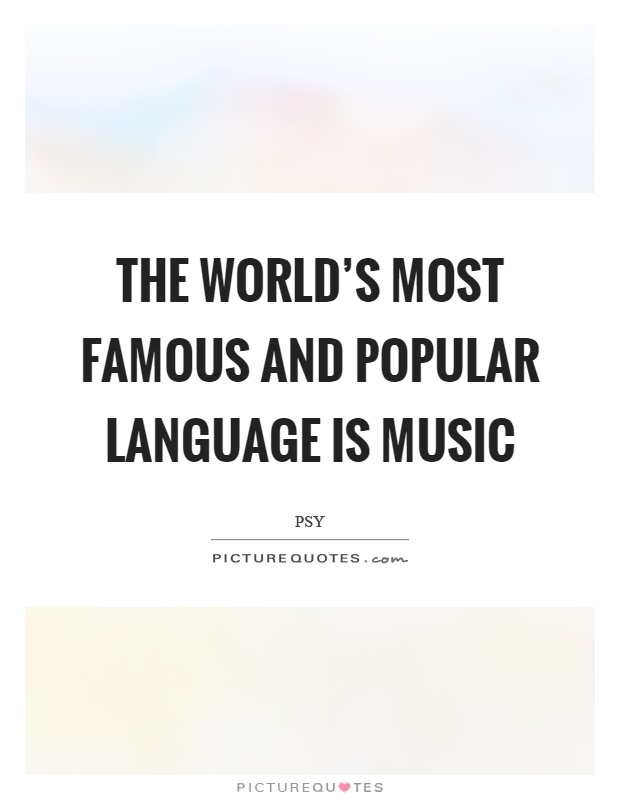 The Worlds Most Famous And Popular Language Is Music Picture Quotes - The popular language in the world