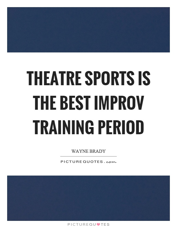 Theatre sports is the best improv training period Picture Quote #1