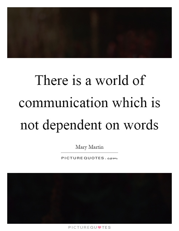 There is a world of communication which is not dependent on words Picture Quote #1