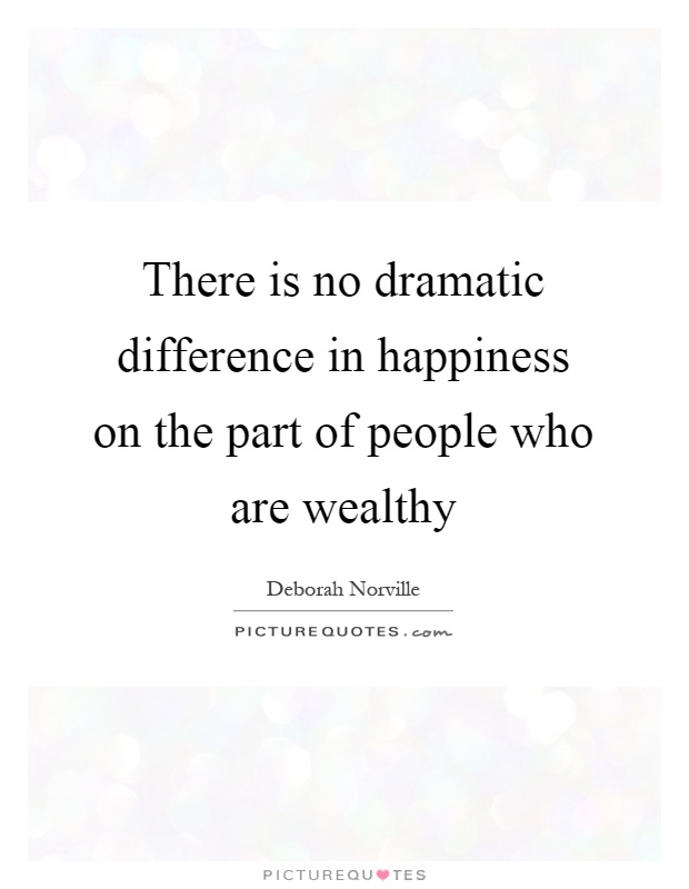There is no dramatic difference in happiness on the part of people who are wealthy Picture Quote #1