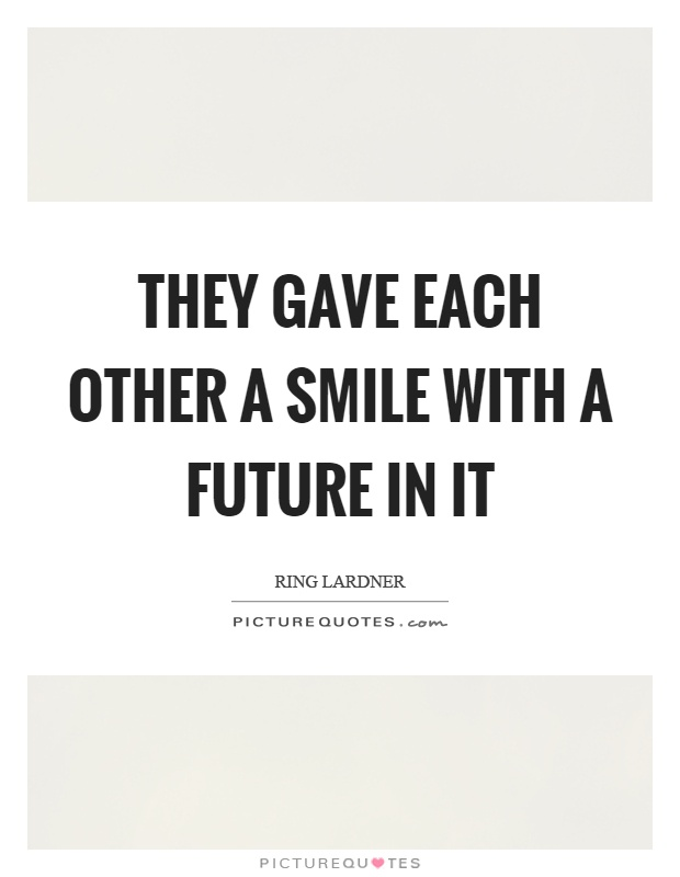 They gave each other a smile with a future in it Picture Quote #1