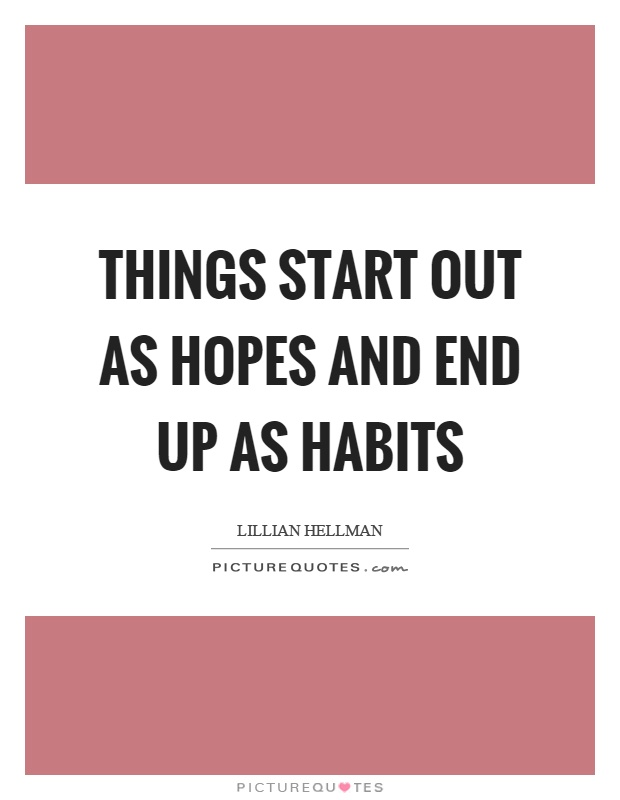 Things start out as hopes and end up as habits Picture Quote #1