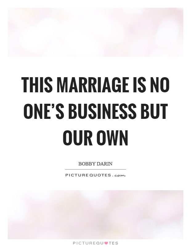 This marriage is no one's business but our own Picture Quote #1