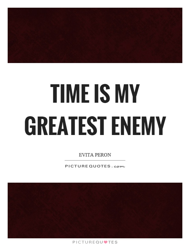 Time is my greatest enemy Picture Quote #1
