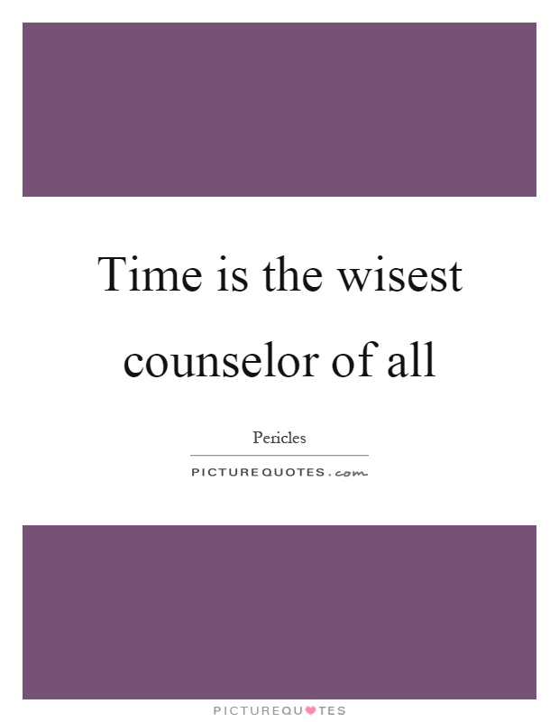 Time is the wisest counselor of all Picture Quote #1