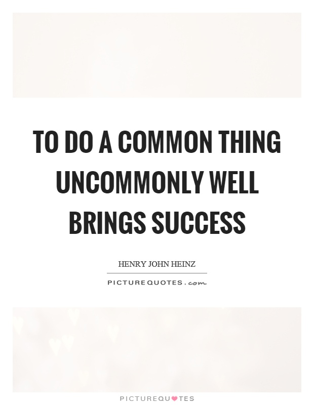 To do a common thing uncommonly well brings success Picture Quote #1