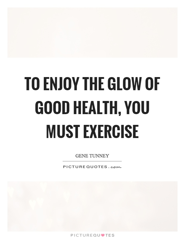To enjoy the glow of good health, you must exercise Picture Quote #1