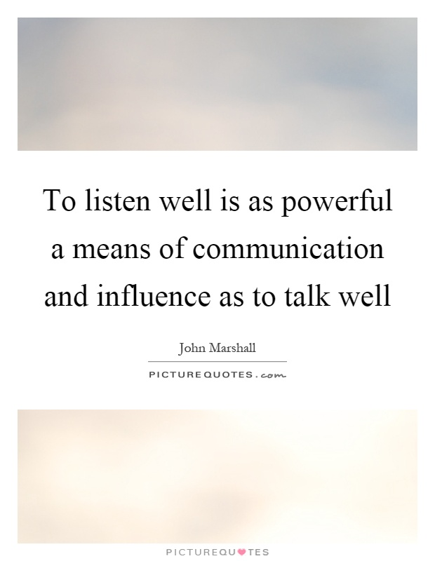 To listen well is as powerful a means of communication and influence as to talk well Picture Quote #1