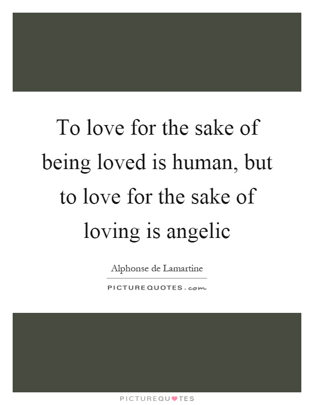 To love for the sake of being loved is human, but to love for the sake of loving is angelic Picture Quote #1