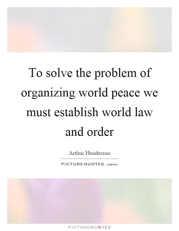 To solve the problem of organizing world peace we must establish world law and order Picture Quote #1