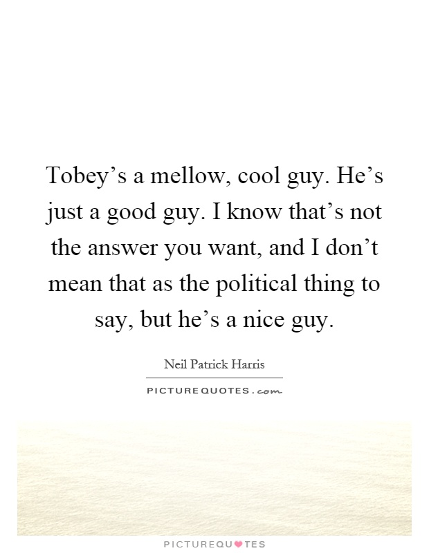 Tobeys A Mellow Cool Guy Hes Just A Good Guy I Know Thats