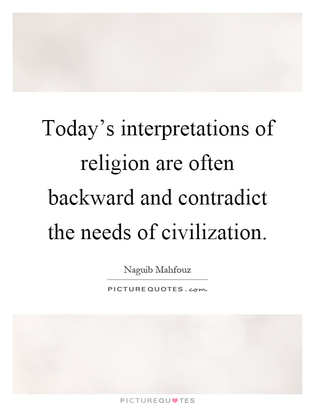 Today's interpretations of religion are often backward and contradict the needs of civilization Picture Quote #1