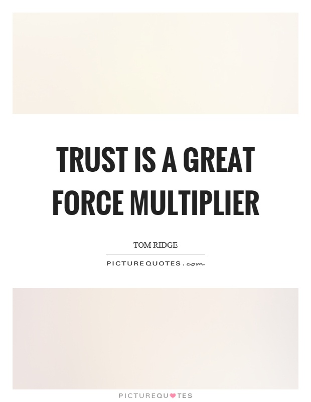 Trust is a great force multiplier Picture Quote #1