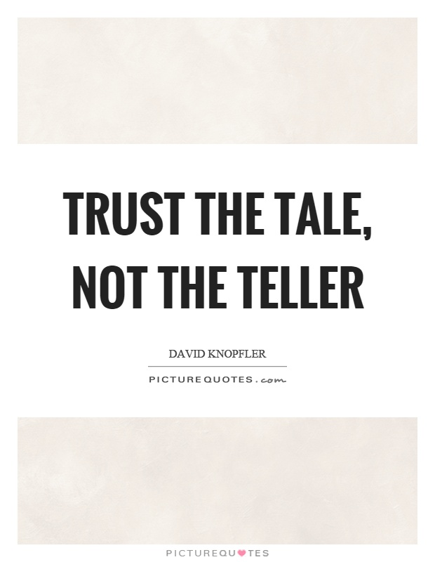 Trust the tale, not the teller Picture Quote #1