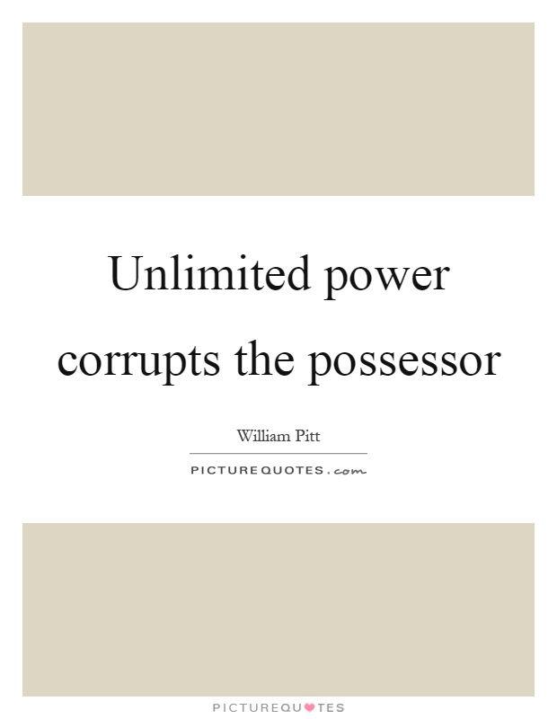 Unlimited power corrupts the possessor Picture Quote #1