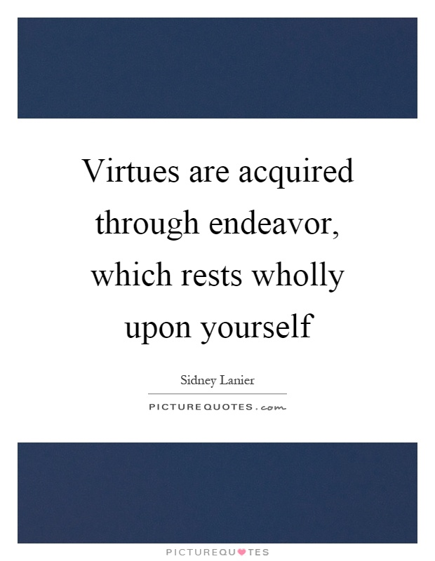 Virtues are acquired through endeavor, which rests wholly upon yourself Picture Quote #1