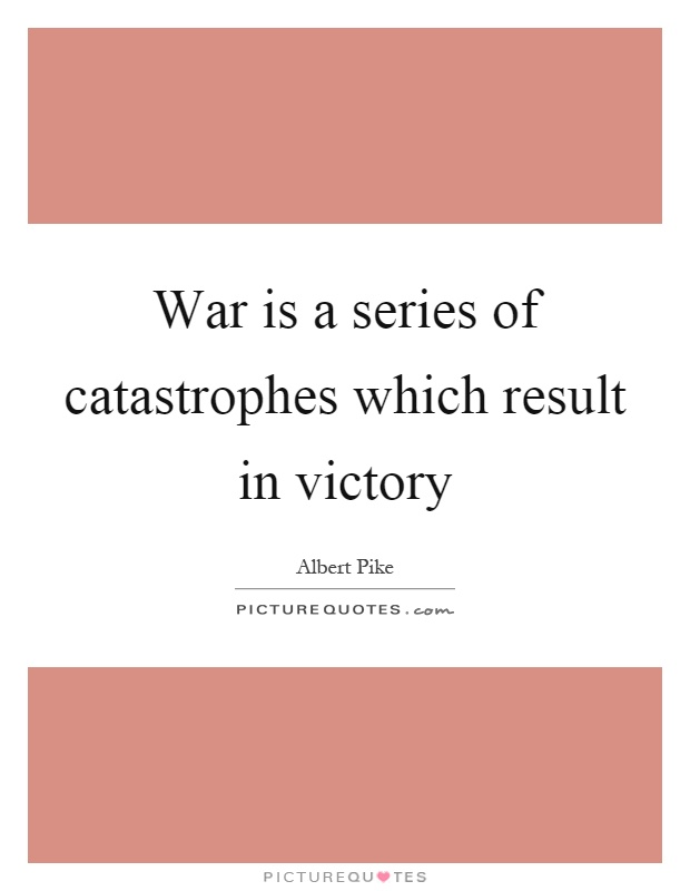 War is a series of catastrophes which result in victory Picture Quote #1